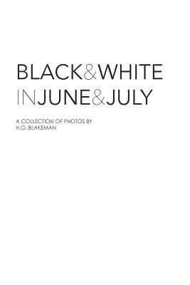 Black and White in June and July  by  H.G. Blakeman