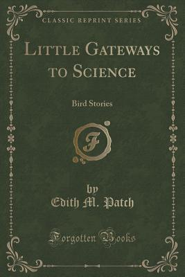 Little Gateways to Science: Bird Stories  by  Edith M. Patch