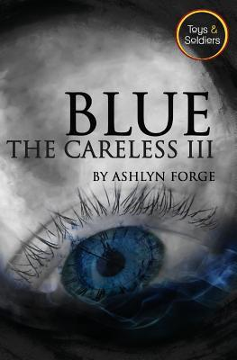 Blue: The Careless III  by  Ashlyn Forge