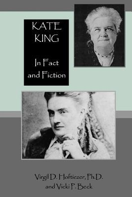 Kate King, in Fact and Fiction: The Life and Legend of Sarah Catherine King-Quantrill-Evans-Batson-Head, Aka. Kate Clarke Vicki P Beck