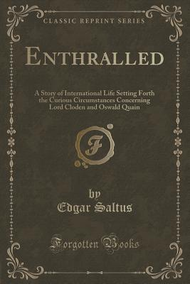 Enthralled: A Story of International Life Setting Forth the Curious Circumstances Concerning Lord Cloden and Oswald Quain  by  Edgar Saltus