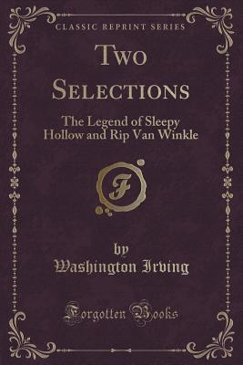 Two Selections: The Legend of Sleepy Hollow and Rip Van Winkle Washington Irving