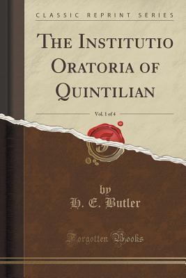 The Institutio Oratoria of Quintilian, Vol. 1 of 4 H E Butler