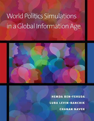 World Politics Simulations in a Global Information Age Hemda Ben-Yehuda