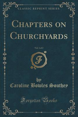 Chapters on Churchyards, Vol. 1 of 2 Caroline Bowles Southey