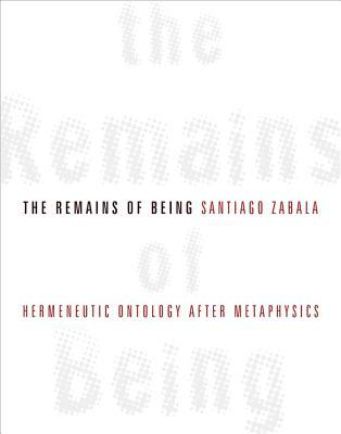 The Remains of Being  by  Santiago Zabala