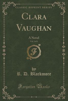 Clara Vaughan, Vol. 2 of 3: A Novel  by  R.D. Blackmore