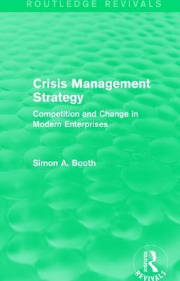 Crisis Management Strategy: Competition and Change in Modern Enterprises Simon A.S. Booth