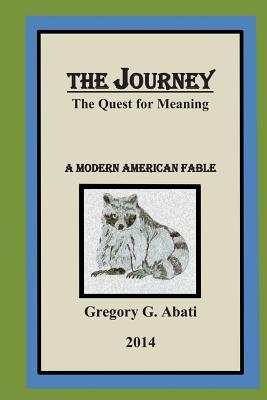 The Journey - The Quest for Meaning: The Quest for Meaning  by  Gregory G Abati Sr