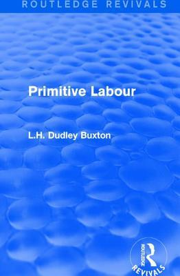 Primitive Labour  by  L H Dudley Buxton