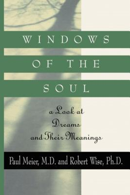 Windows of the Soul: A Look at Dreams and Their Meanings  by  Paul D. Meier