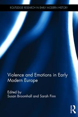 Violence and Emotions in Early Modern Europe Susan Broomhall  Dr