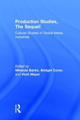 Production Studies, the Sequel!: Cultural Studies of Global Media Industries Miranda J Banks