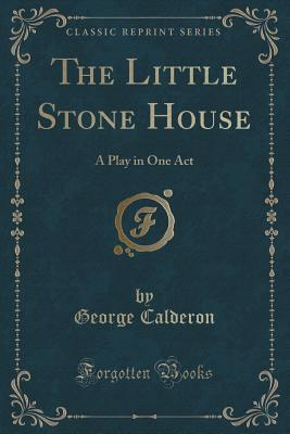 The Little Stone House: A Play in One Act  by  George Calderon