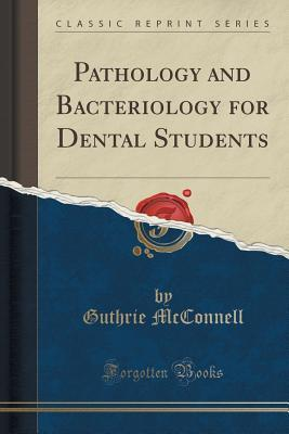 Pathology and Bacteriology for Dental Students  by  Guthrie McConnell
