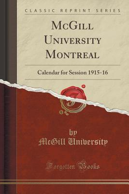 McGill University Montreal: Calendar for Session 1915-16  by  McGill University