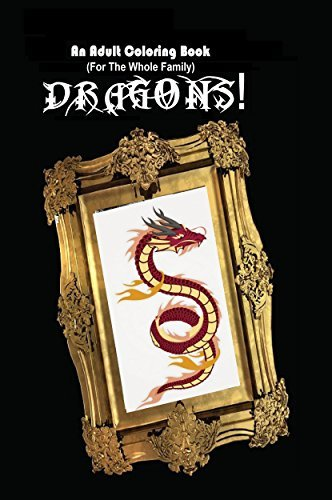 An Adult Coloring Book (For The Whole Family) - Dragons! Scott Shannon