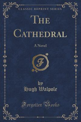 The Cathedral: A Novel  by  Hugh Walpole