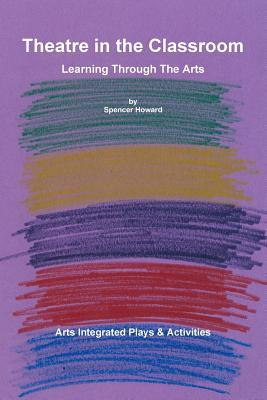 Theatre in the Classroom  by  Spencer Howard