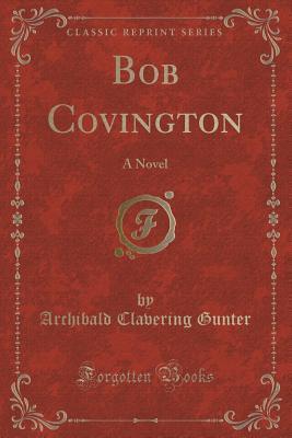 Bob Covington: A Novel  by  Archibald Clavering Gunter