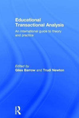 Educational Transactional Analysis: An International Guide to Theory and Practice Giles Barrow