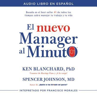 El Nuevo Manager Al Minuto (One Minute Manager - Spanish Edition): El Metodo Gerencial Mas Popular del Mundo Ken Blanchard