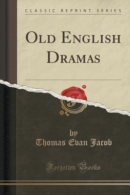 Old English Dramas  by  Thomas Evan Jacob