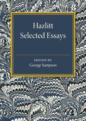 Hazlitt: Selected Essays  by  George Sampson