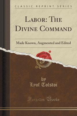 Labor: The Divine Command: Made Known, Augmented and Edited Lyof Tolstoi
