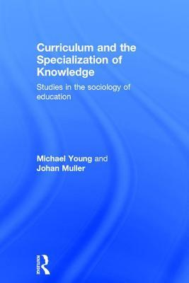 Curriculum and the Specialisation of Knowledge: Studies in the Sociology of Education Michael Young