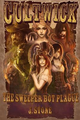 Cultwick: The Sweeper Bot Plague J. Stone