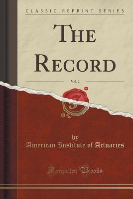 The Record, Vol. 2  by  American Institute of Actuaries