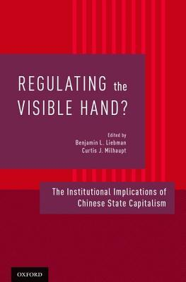 Regulating the Visible Hand?: The Institutional Implications of Chinese State Capitalism  by  Benjamin H Liebman