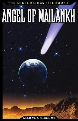 Angel of Mailankh: Book 1 of the Angel Brings Fire Marcus Shields