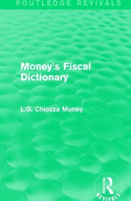 Moneys Fiscal Dictionary  by  L G Chiozza Money