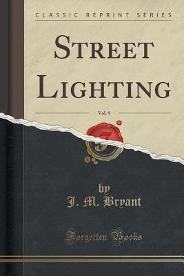 Street Lighting, Vol. 9 J M Bryant