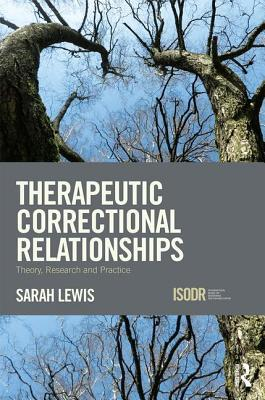 Therapeutic Correctional Relationships: Theory, Research and Practice Sarah Lewis