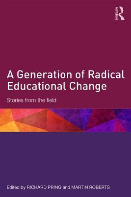 A Generation of Radical Educational Change: Stories from the Field  by  Richard Pring