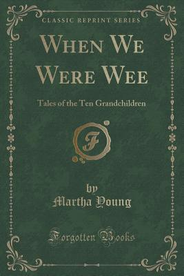 When We Were Wee: Tales of the Ten Grandchildren  by  Martha Young