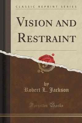Vision and Restraint  by  Robert L Jackson