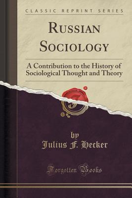 Russian Sociology: A Contribution to the History of Sociological Thought and Theory  by  Julius F Hecker