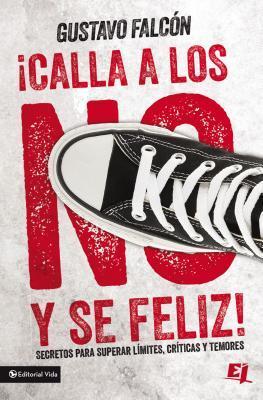 Calla los NO y sé feliz: Secretos para superar límites, críticas y temores.  by  Gustavo Falcón