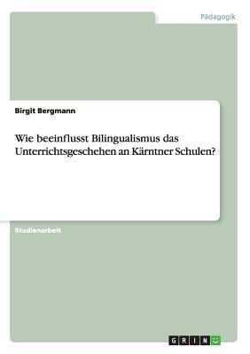 Wie Beeinflusst Bilingualismus Das Unterrichtsgeschehen an Karntner Schulen? Birgit Bergmann