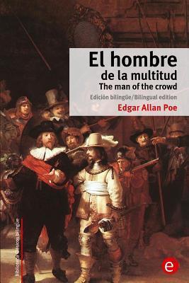 El Hombre de La Multitud/The Man of the Crowd: Edicion Bilingue/Bilingual Edition Edgar Allan Poe