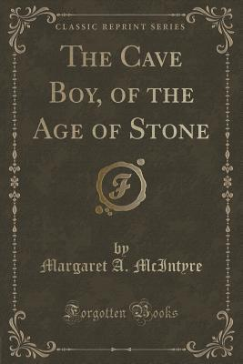 The Cave Boy, of the Age of Stone Margaret a McIntyre