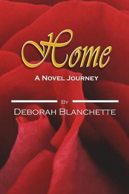 Home: A Novel Journey Deborah Blanchette