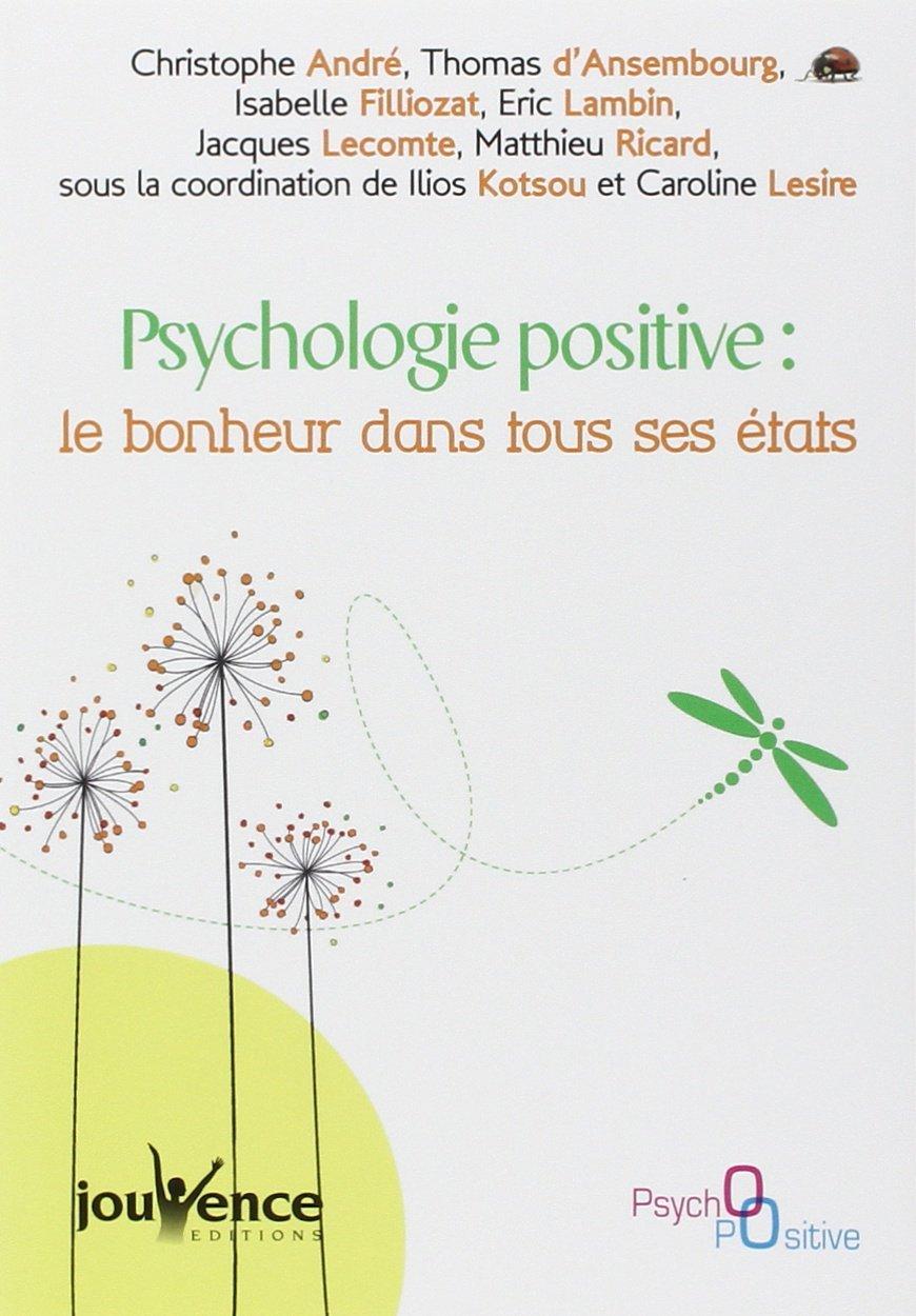 Psychologie positive : le bonheur dans tous ses états  by  Kotsou Ilios