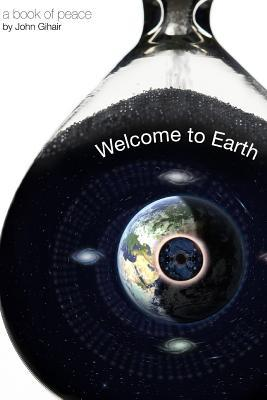 Welcome to Earth: A Book of Peace Author, John Gihair by MR John Gihair