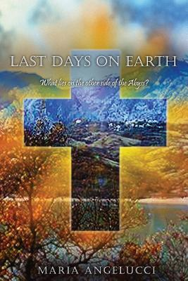 Last Days on Earth  by  Maria Angelucci
