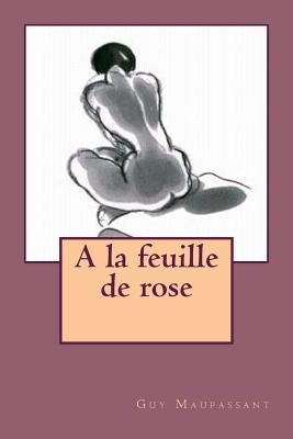 a la Feuille de Rose  by  M Guy Maupassant